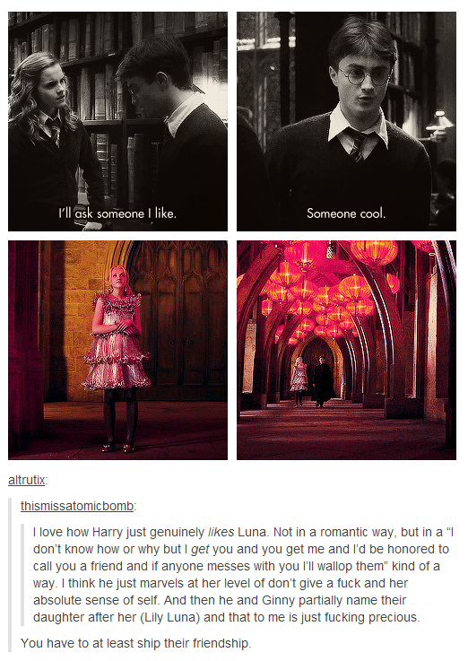 And during their fifth year, she was there for him when no one else was. Sure there was Ron and Hermione, but Luna understood him in a way neither did, at that time.
