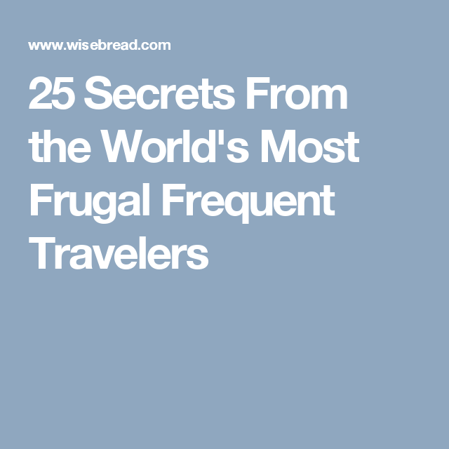25 Secrets From the World's Most Frugal Frequent Travelers