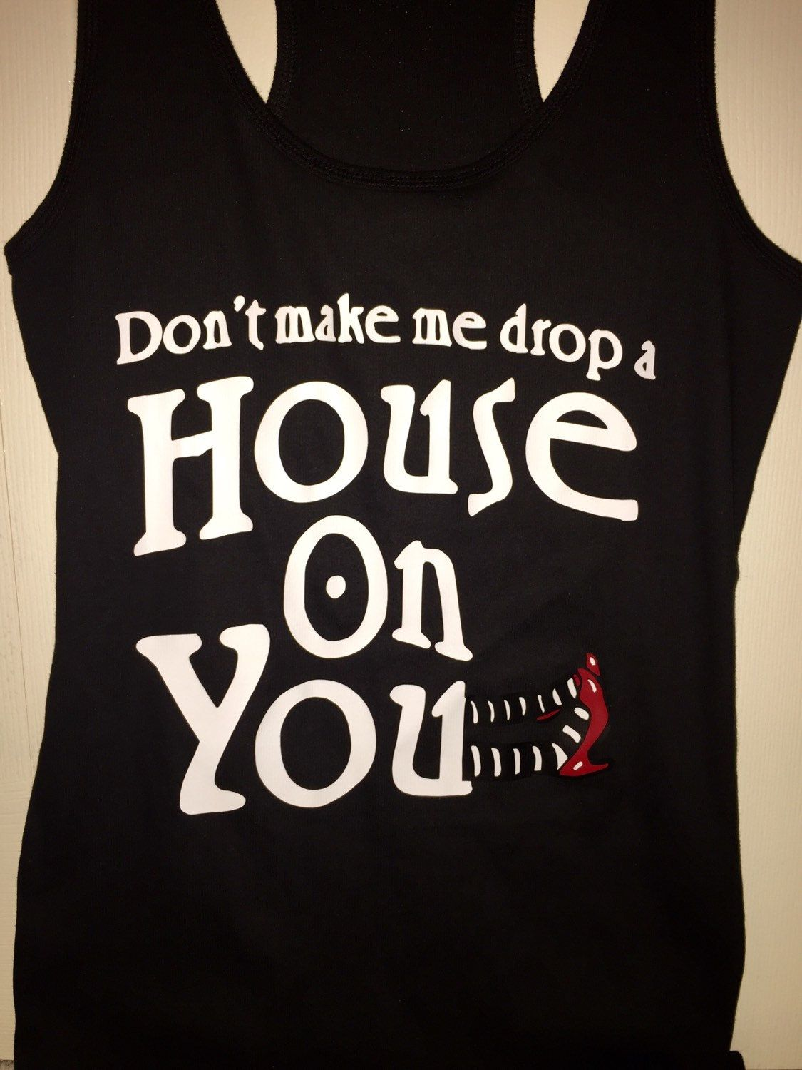 "22.00 dont make me drop a house on you ""wizard of oz"" themed tshirt or tank top by Jkdezign on Etsy"
