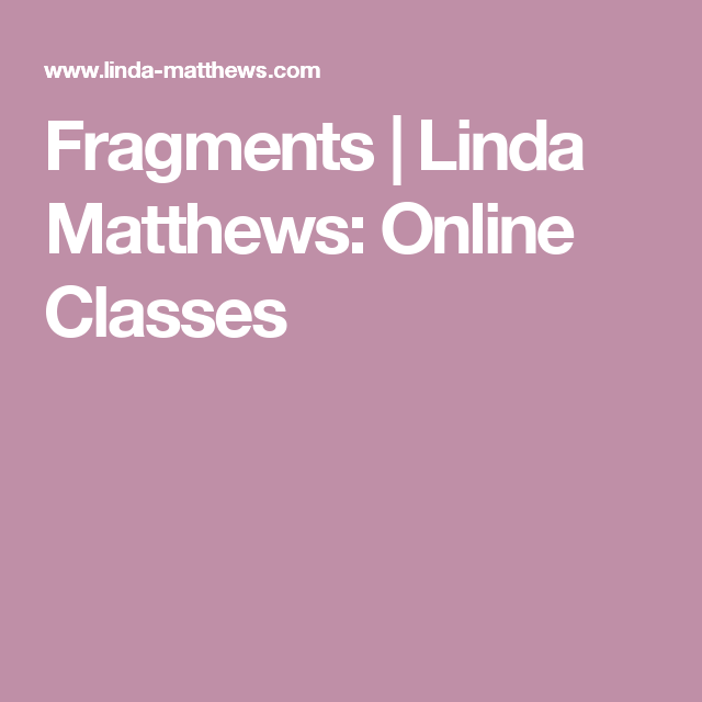 Fragments | Linda Matthews: Online Classes
