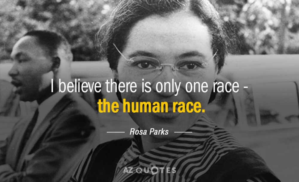 Rosa Parks: I believe there is only one race - the human race. - rosa  parks, civil rights activist   Race quotes, Rosa parks quotes, Park quotes