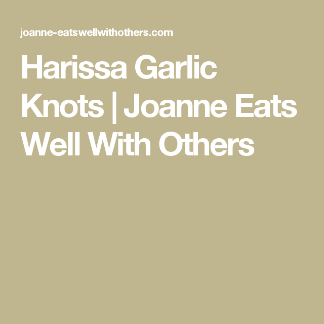Harissa Garlic Knots   Joanne Eats Well With Others