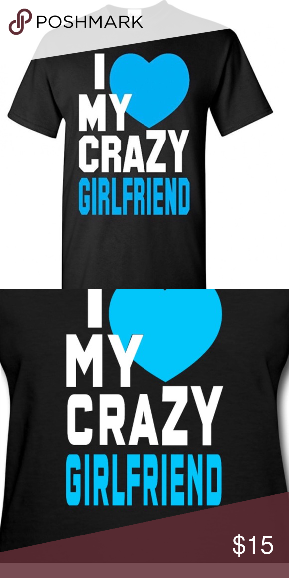 I Love My Crazy Girlfriend Shirt My Posh Closet Pinterest My