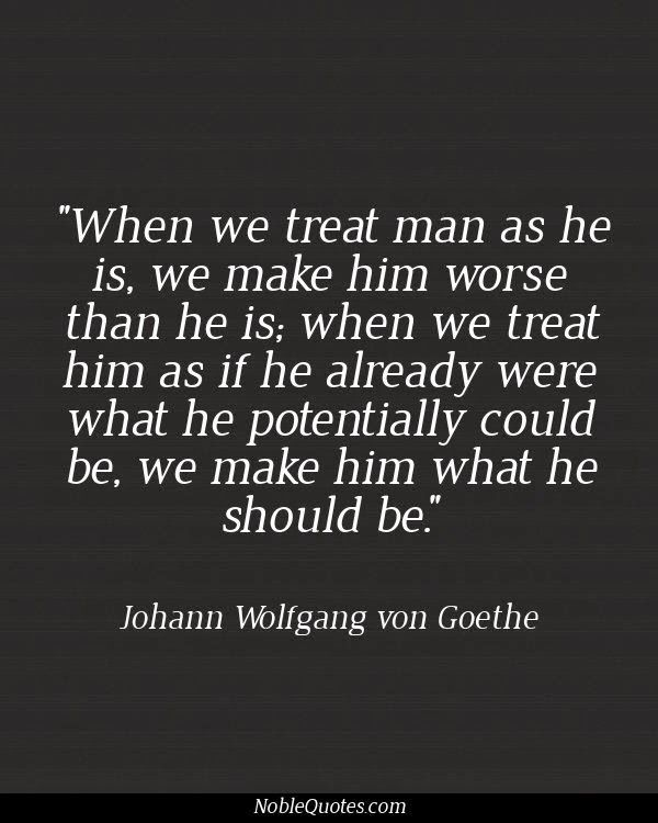 Goethe Quotes About Love: Treat Him Right Quotes. QuotesGram