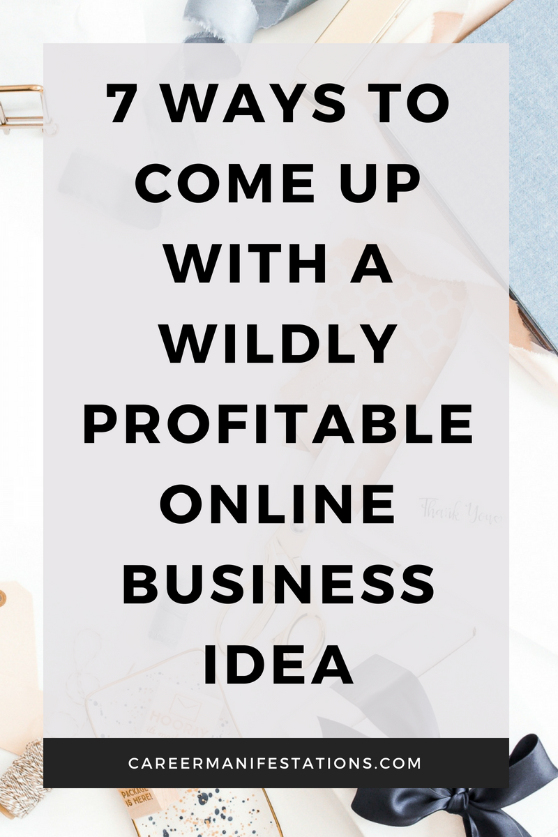 7 Ways To Come Up With A Wildly Profitable Online Business Idea