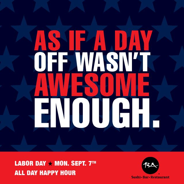 Celebrate Working Hard By Playing Hard At Ra Sushi This Labor Day With All Day Happy Hour Specials From All Day Happy Hour Happy Hour Specials Happy Hour Food