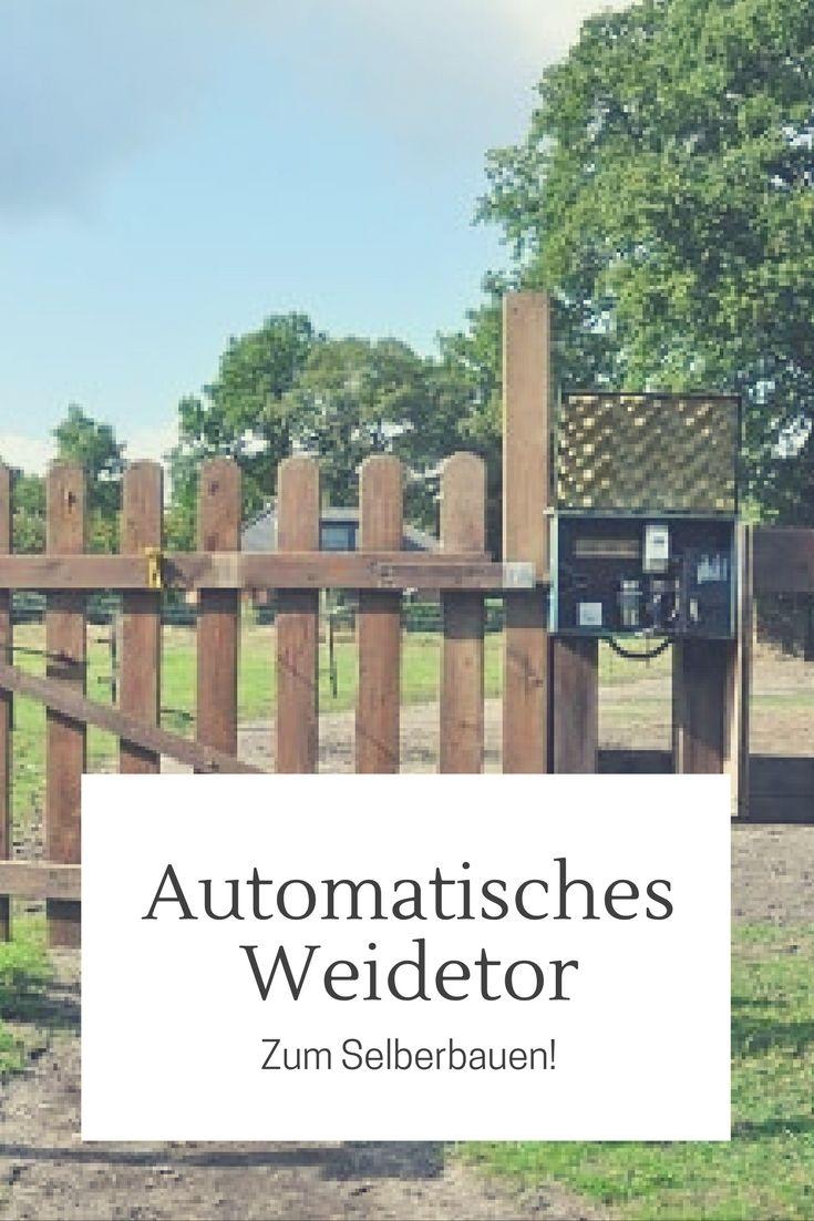 automatisches weidetor selber bauen   anja   pinterest   pferde