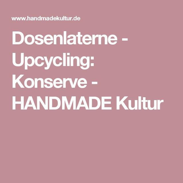Dosenlaterne - Upcycling: Konserve - HANDMADE Kultur