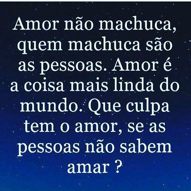 Amor Nao Machuca Quem Machuca Sao As Pessoas Amor E A Coisa Mais