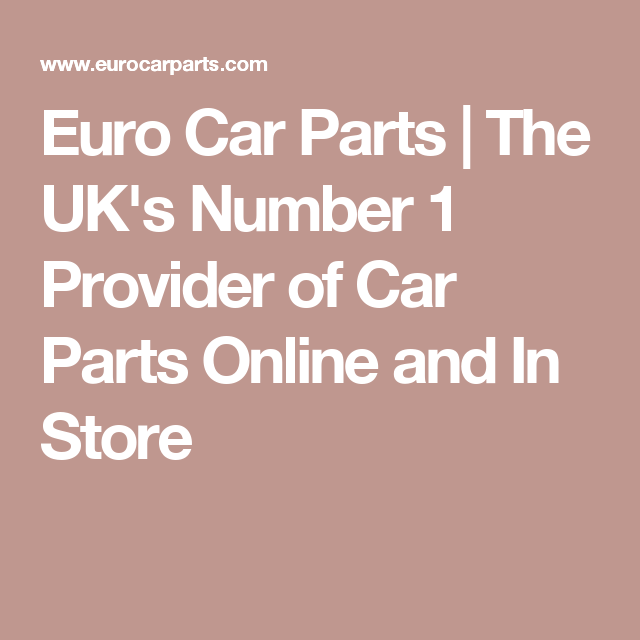 Euro Car Parts The Uk S Number 1 Provider Of Car Parts Online And