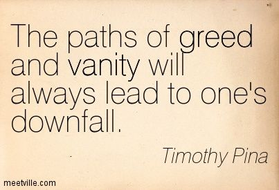Quotation Timothy Pina Inspirational Greed Vanity Meetville Quotes 153414 Jpg 403 275 Karma Quotes Quotations Quotes