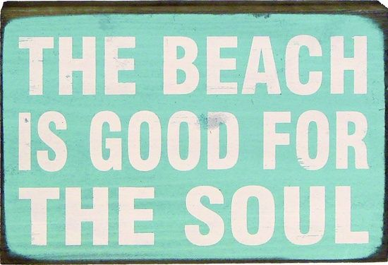 The beach is good for the soul.