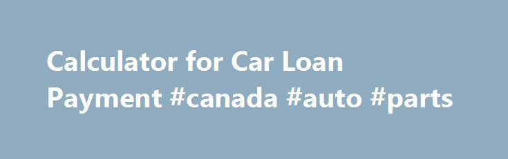 Calculator For Car Loan Payment Canada Auto Parts HttpAutos