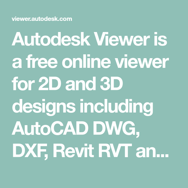 Autodesk Viewer Is A Free Online Viewer For 2d And 3d Designs Including Autocad Dwg Dxf Revit Rvt And Inventor Ipt As Well As Ste Free Online Viewers Online