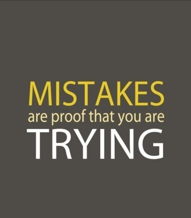 It's alright to make mistakes as long as ur trying
