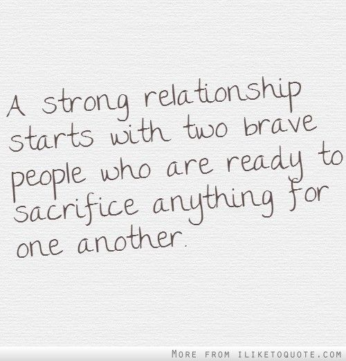 A Strong Relationship Starts With Two Brave People Who Are Ready To Sacrifice Anything For O Strong Relationship Quotes Funny Dating Quotes Relationship Quotes