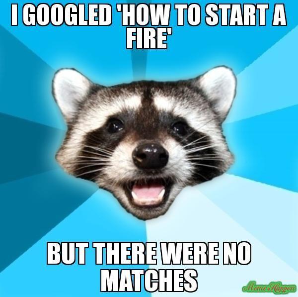 d7d03899117f79f1175bde48727d13d8 googled how to start a fire funny pinterest worst puns and memes,Start A Fire Meme