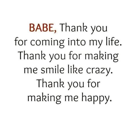 Babe Thank You For Coming Into My Life Make Me Happy Quotes Girlfriend Quotes Love Quotes For Her