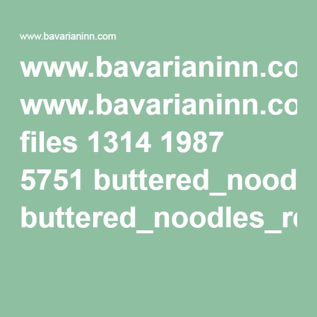 www.bavarianinn.com files 1314 1987 5751 buttered_noodles_recipe.pdf