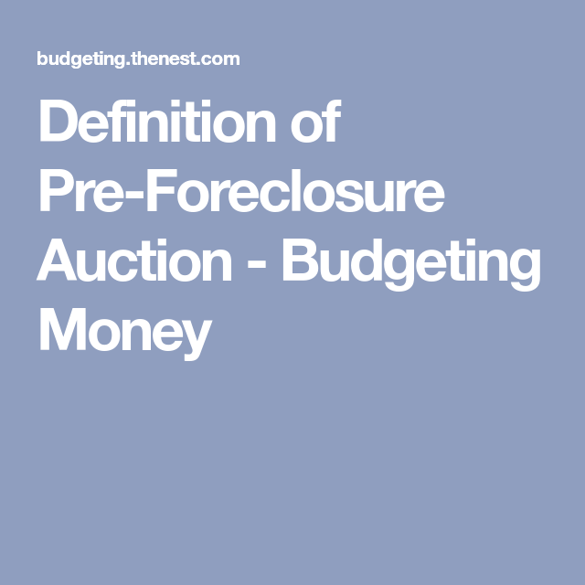 Definition Of Pre Foreclosure Auction
