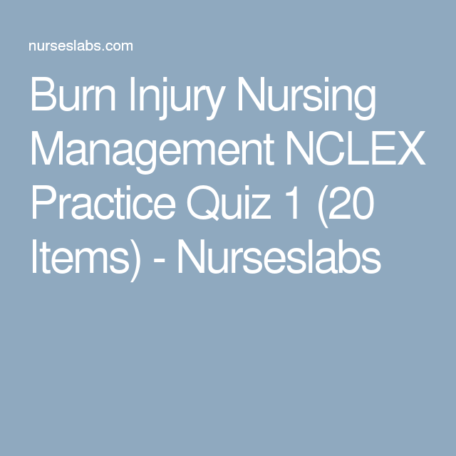 Quiz #1: Burn Injury Nursing Management NCLEX Practice Exam