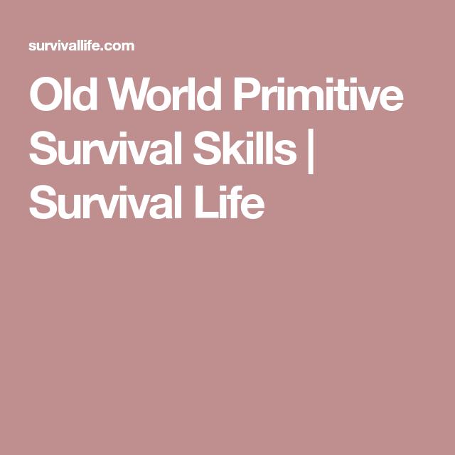 Old World Primitive Survival Skills Survival Life