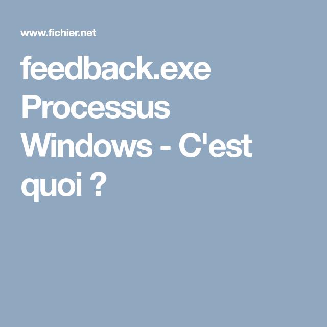 feedback.exe Processus Windows - C'est quoi ?   Processus ...