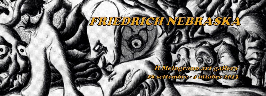 Friedrich Nebraska – mostra personale alla galleria Il Melograno (28/09 – 04/10)