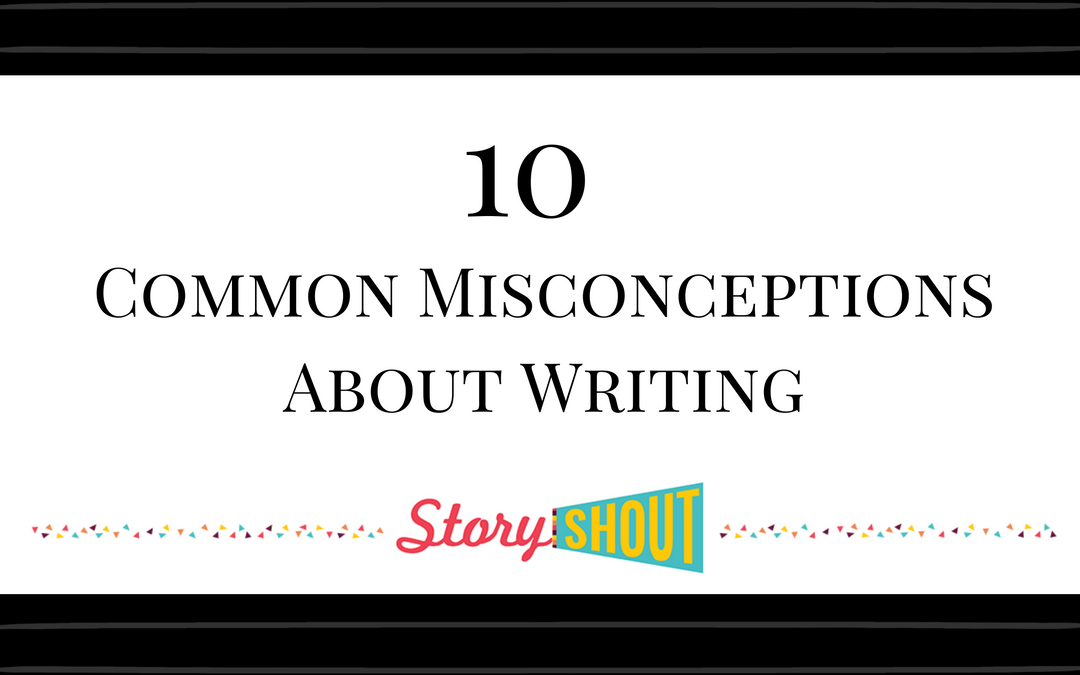 10 Common Misconceptions About Writing