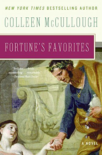 Fortune's Favorites (Masters of Rome) by Colleen McCullough. With incomparable storytelling skill, New York Times bestselling author Colleen McCullough brings Rome alive in all her majesty—and illuminates the world of those favored by the gods at birth. In a time of cataclysmic upheaval, a bold new generation of Romans vied for greatness amid the disintegrating remnants of their beloved Republic. They were the chosen...and the cursed—blessed with wealth and privilege yet burdened by the...