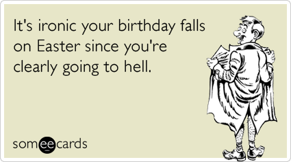 Easter Birthday Someecard Funny Since MY Falls On This Year