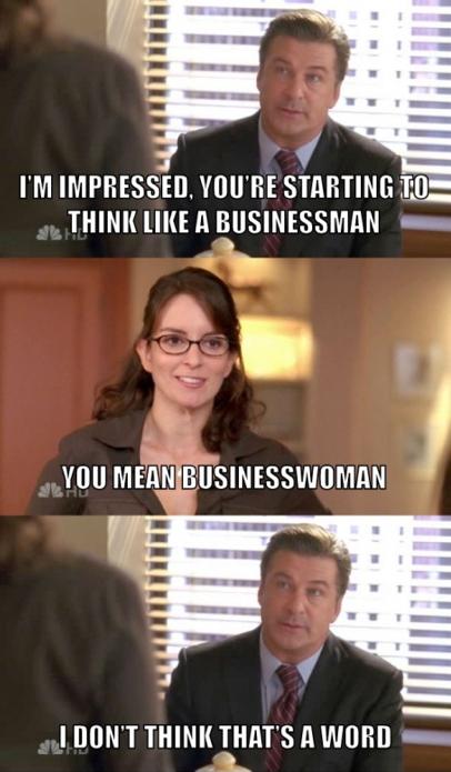 Classsssssic 30 rock but damnit I will be a businesswoman!