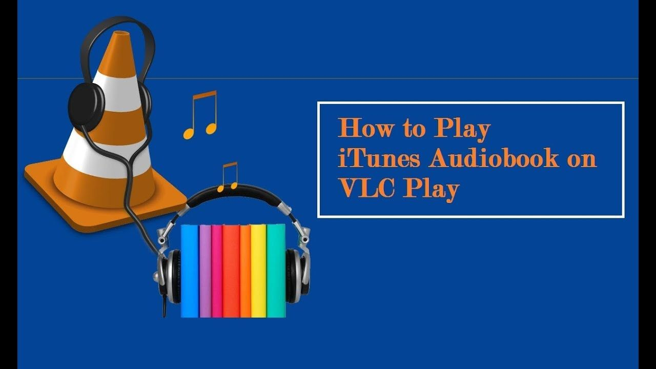 How to Play iTunes Audiobook on VLC player Audio books