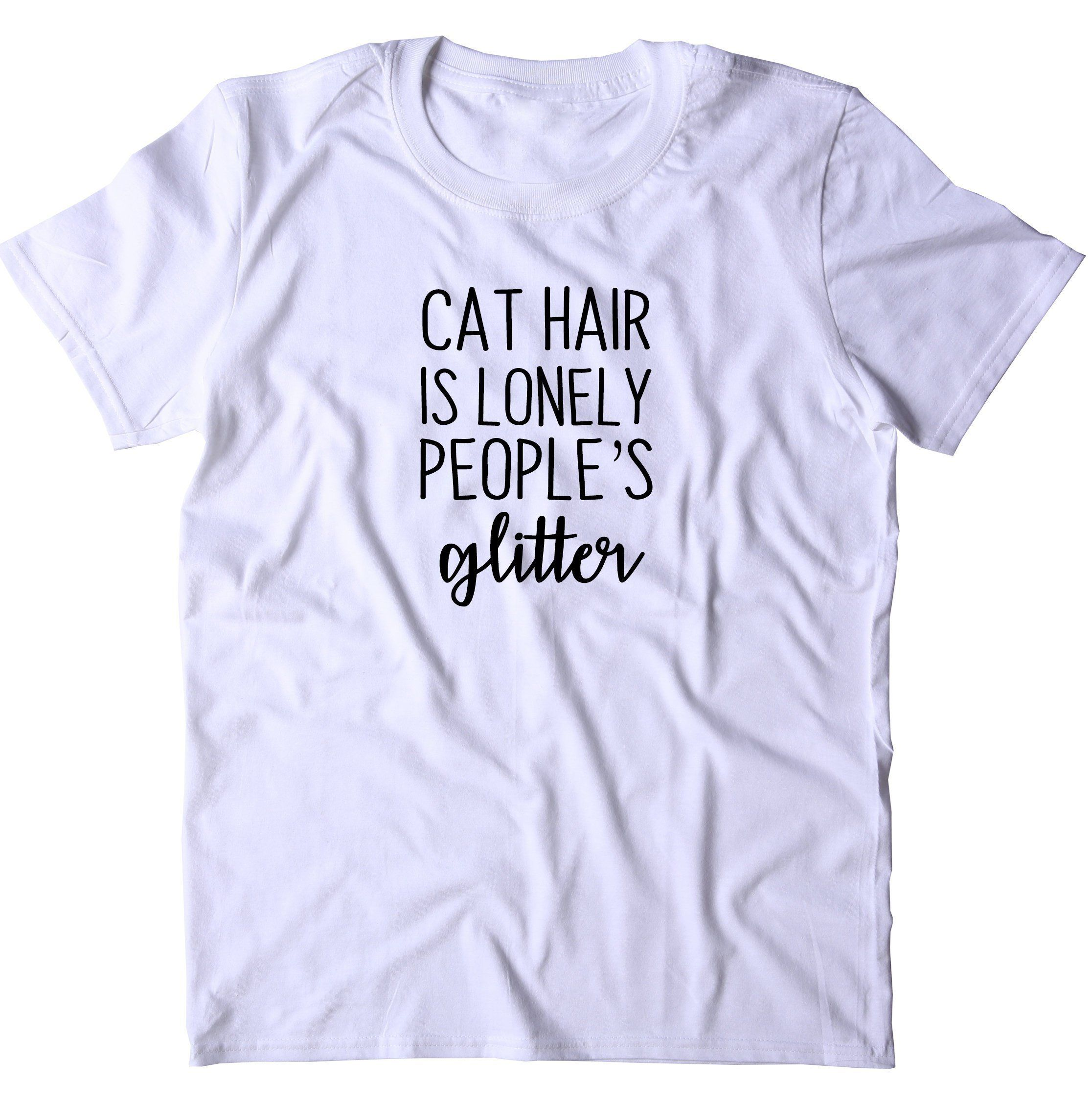 Cat Hair Is Lonely People Glitter Shirt Funny Cat Lover