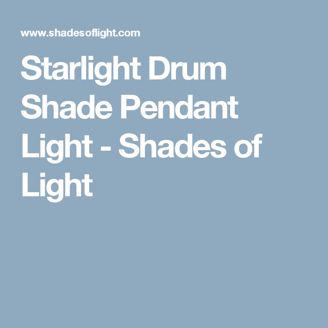Starlight Drum Shade Pendant Light - Shades of Light