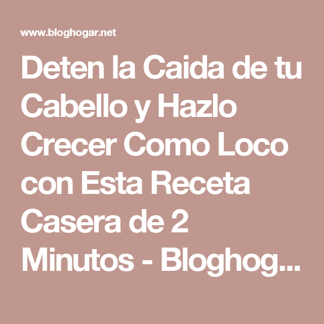 Deten la Caida de tu Cabello y Hazlo Crecer Como Loco con Esta Receta Casera de 2 Minutos - Bloghogar