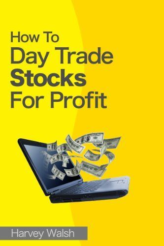 How To Day Trade Stocks For Profit By Harvey Walsh Http Www Amazon Com Dp B004iwrc9s Ref Cm Sw R Pi Dp Tzrvsb0yjz2nz Day Trading Trading Day Trader