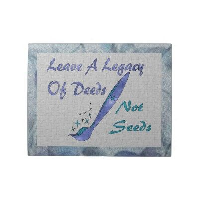 "Counteract the argument of leaving a legacy. A paint brush with stars and the text ""Leave a legacy of deeds, not seeds"" is a good way to show there are options."