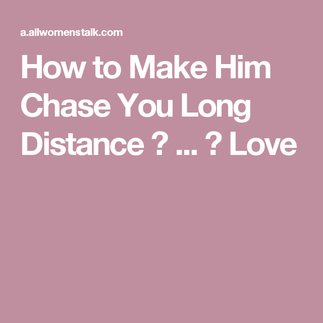 How To Get A Man To Pursuit You Long Distance