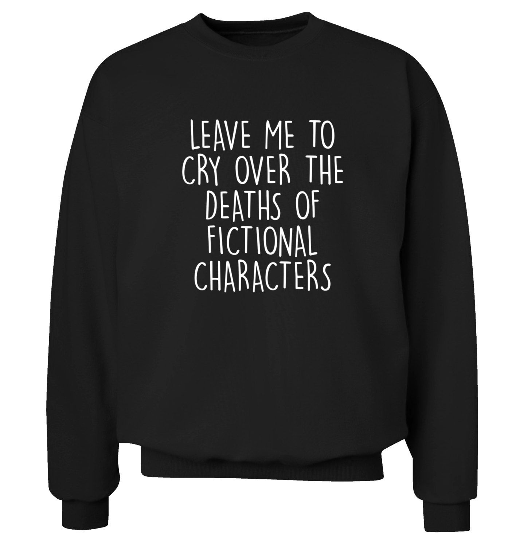 Photo of Leave me to cry over the deaths of fictional characters,  hoodie / sweatshirt fan fandom joke slogan funny gift book geek nerd reading 276