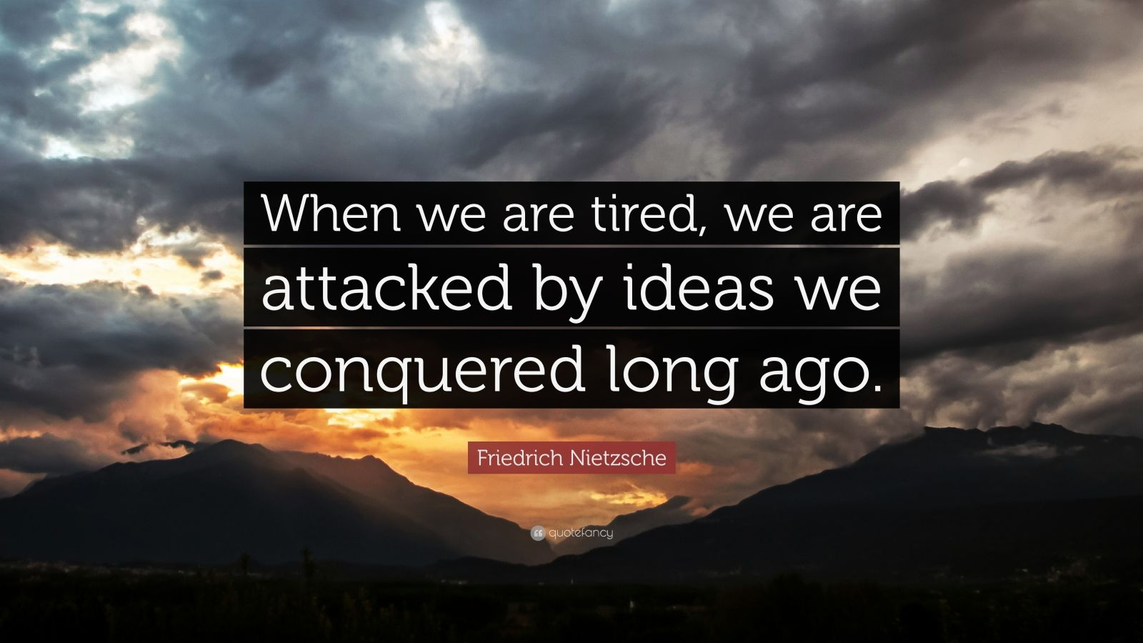 Friedrich Nietzsche Quote When We Are Tired We Are Attacked By