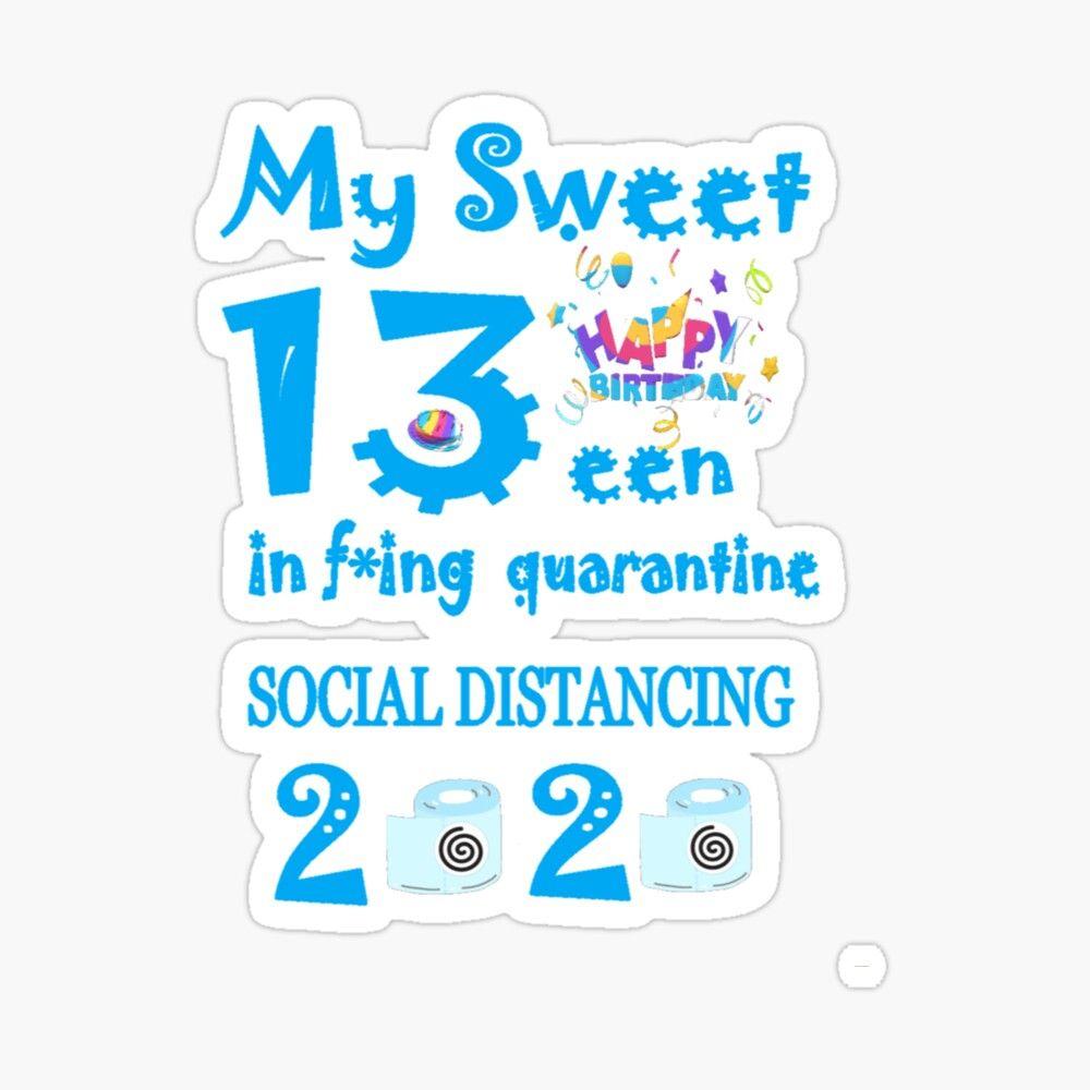 'Quarantined 13yearold Birthday TShirt' Sticker by