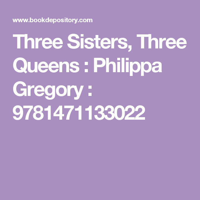 Three Sisters, Three Queens : Philippa Gregory : 9781471133022