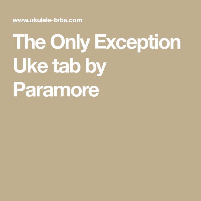 The Only Exception Uke Tab By Paramore Ukulele Tabs Pinterest