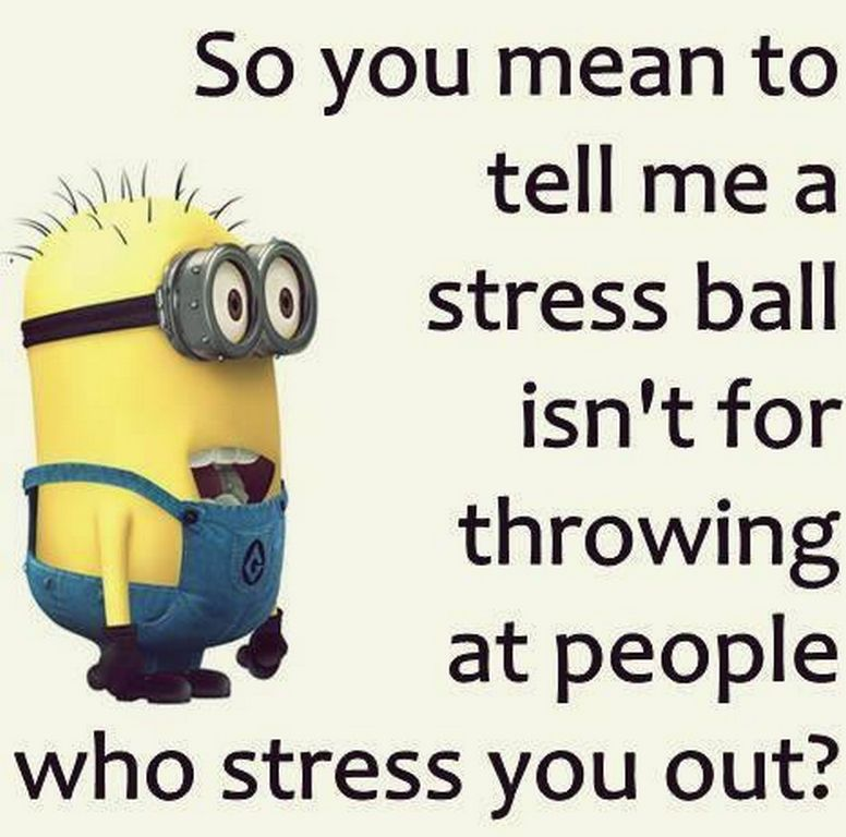 Funny Meme About Work Stress : Today top funny minions  am tuesday november
