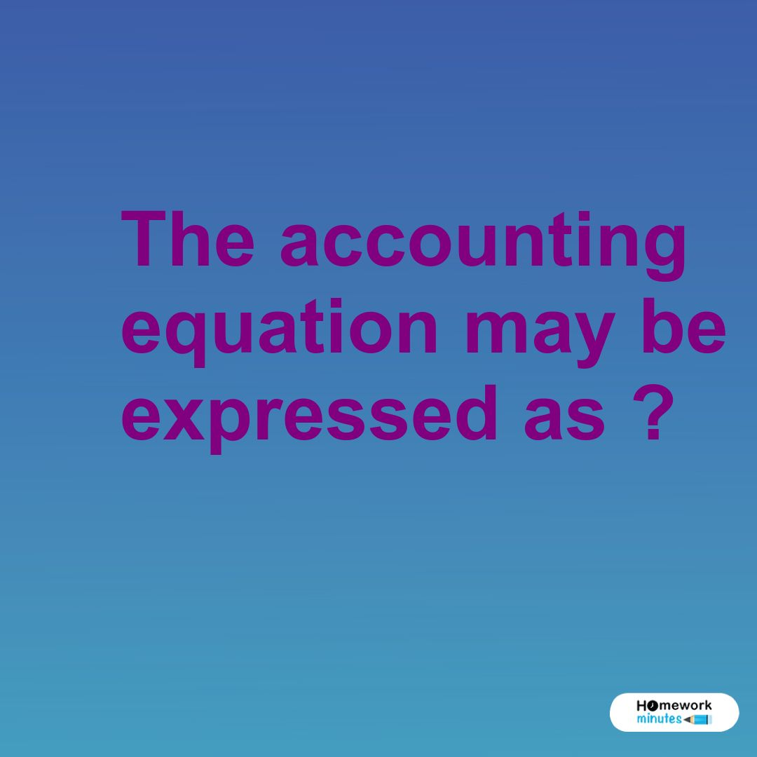 The Accounting Equation May Be Expressed As In