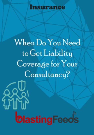 When Do You Need To Get Liability Coverage For Your Consultancy