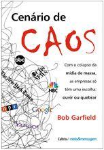 'Cenários de caos': para o autor, Bob Garfield, com o colapso da mídia de massa as empresas só têm uma escolha: ouvir ou quebrar. Sua técnica é a arte e a ciência da 'Listenomics'