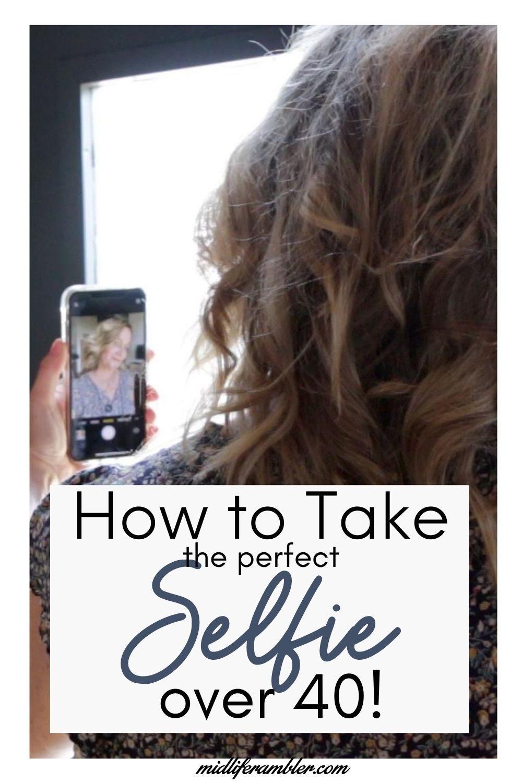 How To Take A Good Selfie Over 40 Taking Good Selfies Selfie Tips Perfect Selfie