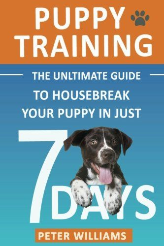 Puppy Training The Ultimate Guide to Housebreak Your Puppy in Just 7 Days -- Check out this great product. (Note:Amazon affiliate link)